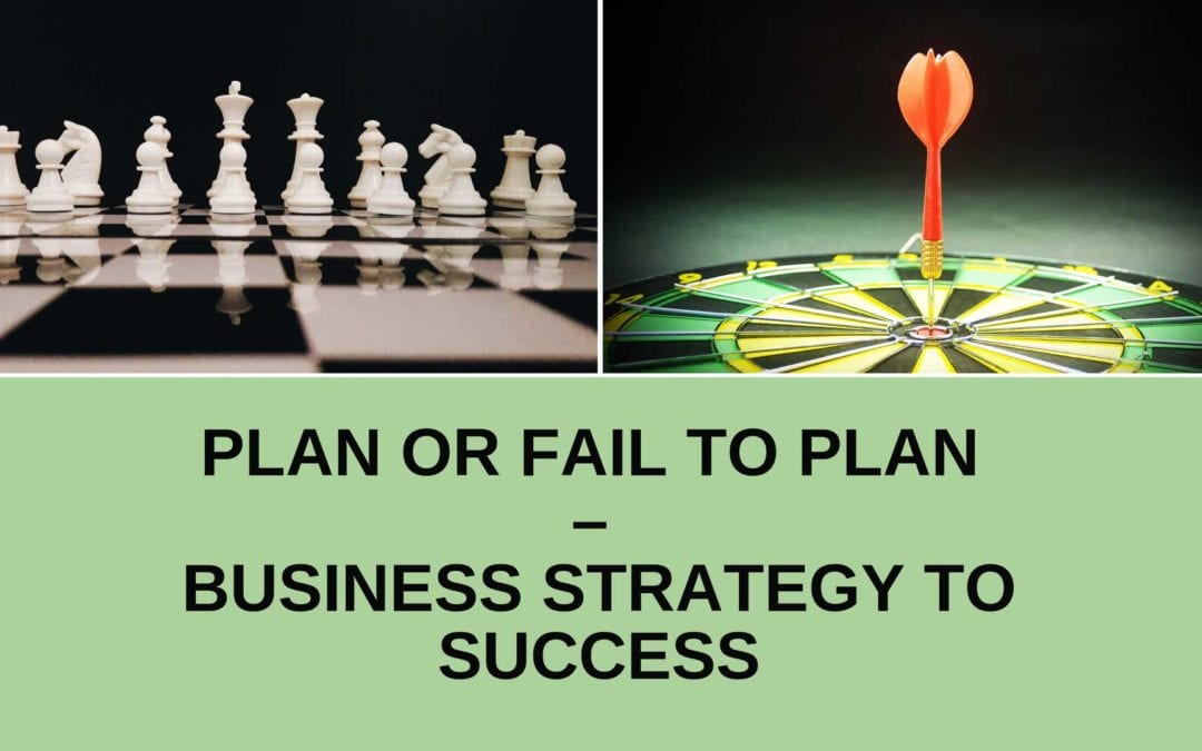 """If You Fail To Plan, You Plan To Fail"" – Business Success Strategy"