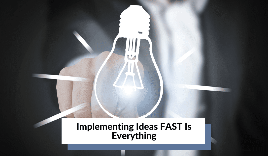 Implementing ideas fast as key to success