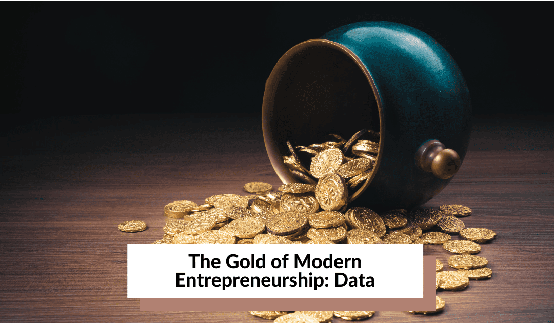 The Gold of Modern Entrepreneurship: Data