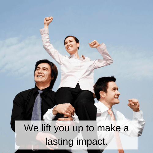 We lift you up to make a lasting impact