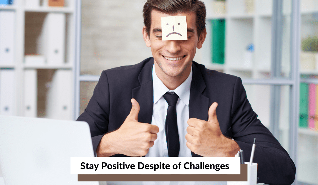 How to stay positive despite of challenges