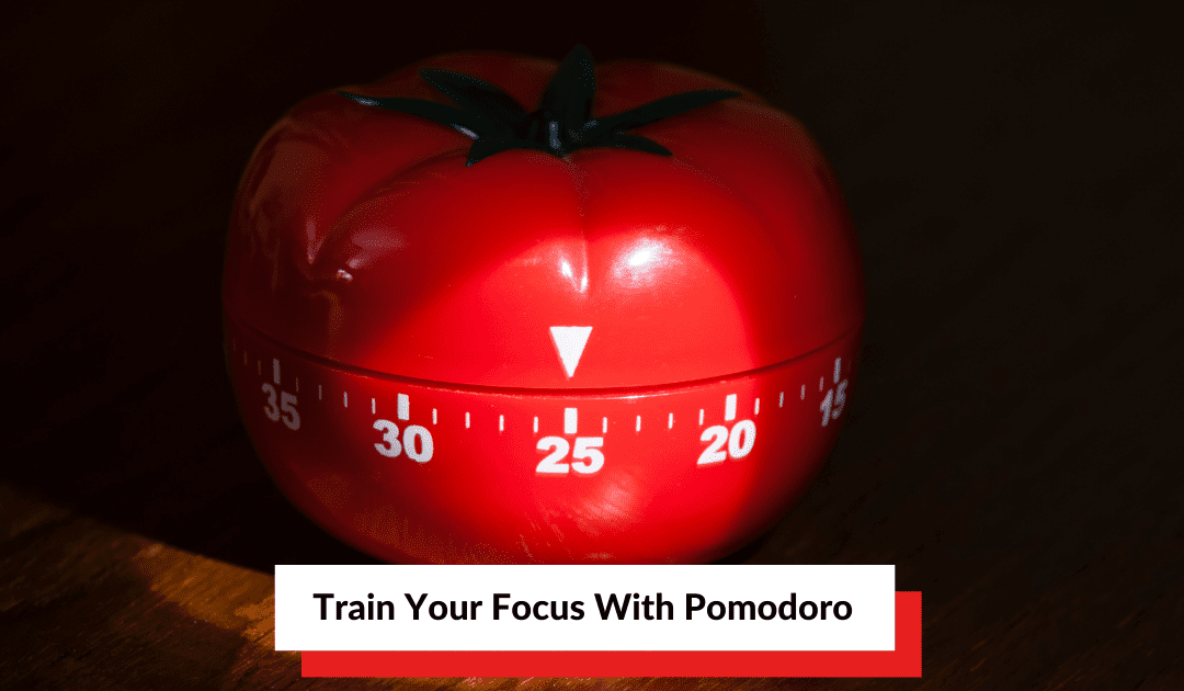 Train Your Focus With Pomodoro