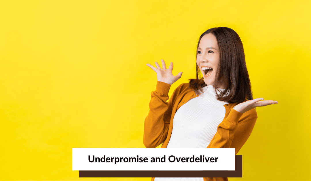 Underpromise and overdeliver
